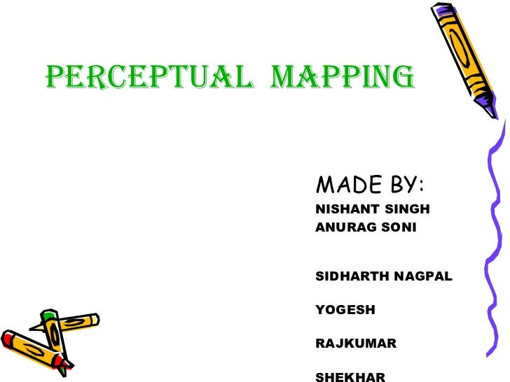 PERCEPTUAL  MAPPING <ul><li>MADE BY:  </li></ul><ul><li>NISHANT SINGH </li></ul><ul><li>ANURAG SONI  </li></ul><ul><li>SID...