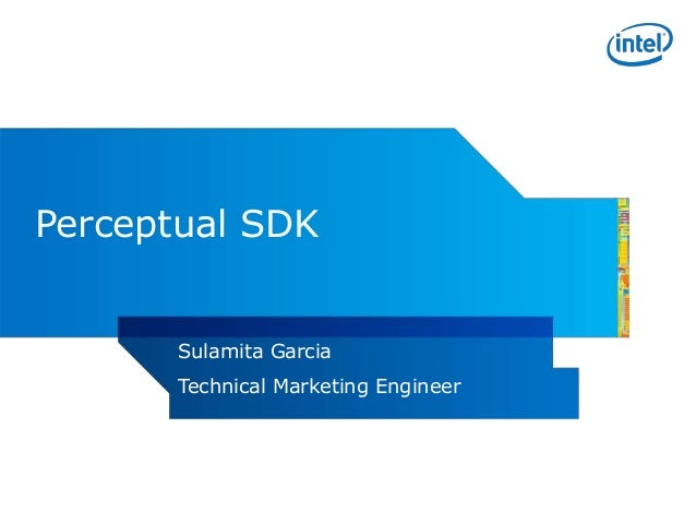 Perceptual SDK       Sulamita Garcia       Technical Marketing Engineer