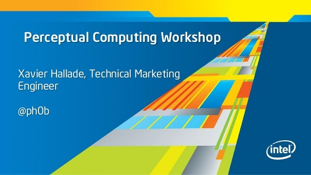Perceptual Computing WorkshopXavier Hallade, Technical MarketingEngineer@ph0b