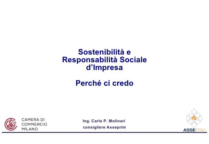 Sostenibilità e Responsabilità Sociale d'Impresa Perché ci credo Ing. Carlo P. Molinari  consigliere Asseprim