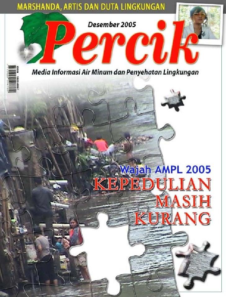 Media Informasi Air Minum dan Penyehatan Lingkungan PERCIK Edisi Desember 2005 Tema Wajah AMPL 2005 Kepdeulian Masih Kurang