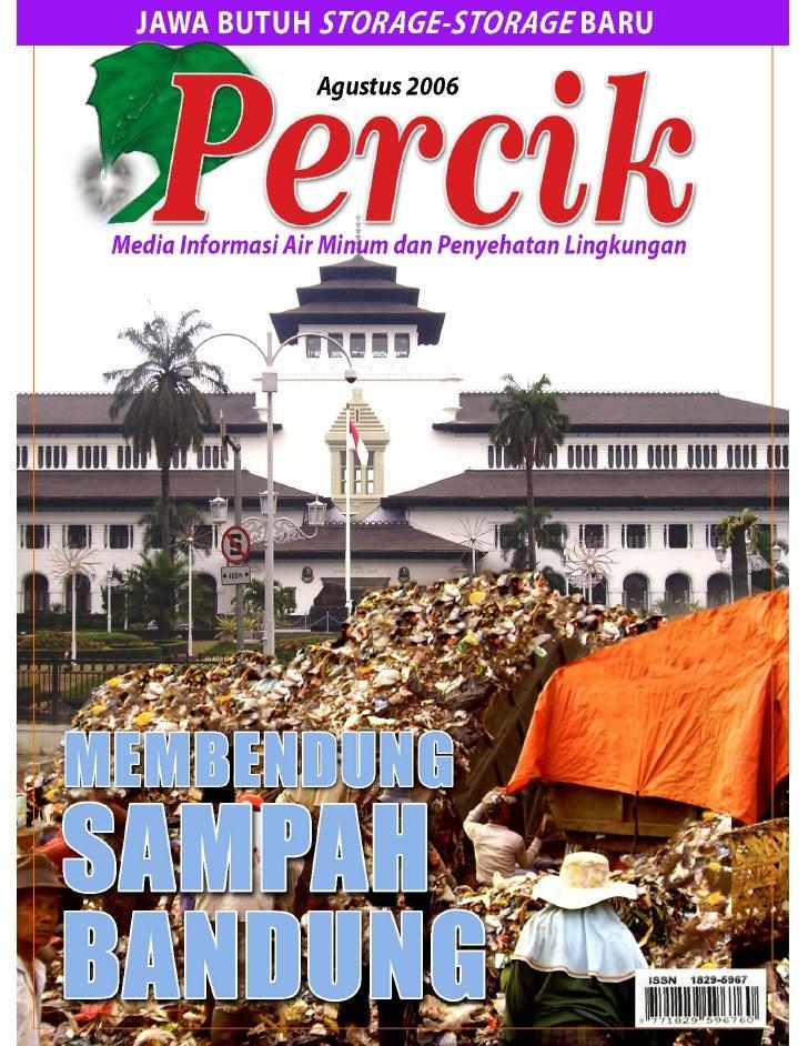 Media Informasi Air Minum dan Penyehatan Lingkungan PERCIK Edisi Agustus 2006. Tema Membendung Sampah Bandung