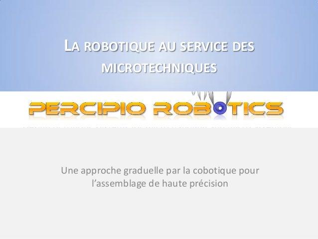 LA ROBOTIQUE AU SERVICE DES MICROTECHNIQUES Une approche graduelle par la cobotique pour l'assemblage de haute précision