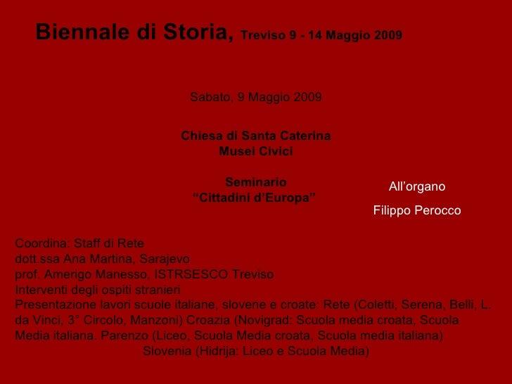 """Biennale di Storia,  Treviso 9 - 14 Maggio 2009 Sabato, 9 Maggio 2009 Chiesa di Santa Caterina Musei Civici Seminario """" Ci..."""