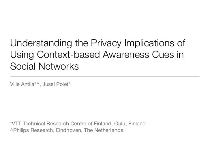 Understanding the Privacy Implications ofUsing Context-based Awareness Cues inSocial NetworksVille Antila*^, Jussi Polet**...
