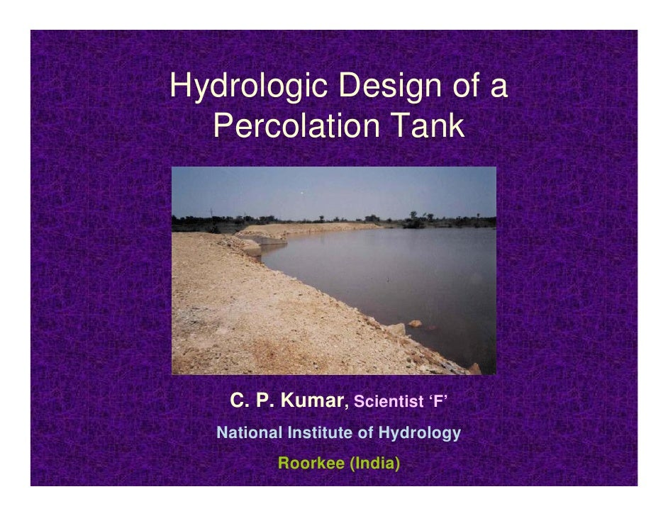 Hydrologic Design of a   Percolation Tank         C. P. Kumar, Scientist 'F'    National Institute of Hydrology           ...