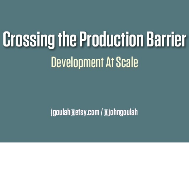 Crossing the Production Barrier: Development at Scale