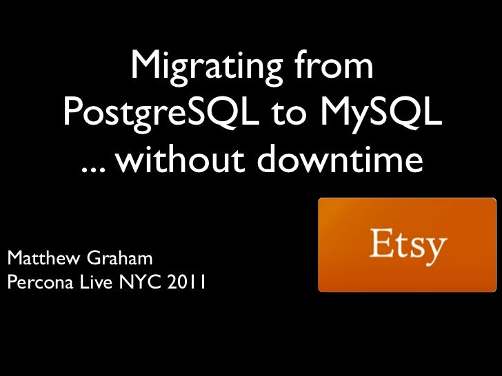 Migrating from     PostgreSQL to MySQL      ... without downtimeMatthew GrahamPercona Live NYC 2011