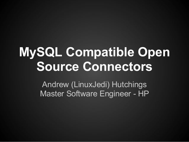 MySQL Compatible Open  Source Connectors  Andrew (LinuxJedi) Hutchings  Master Software Engineer - HP