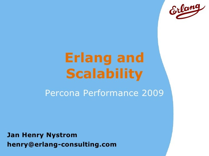 Erlang and               Scalability          Percona Performance 2009    Jan Henry Nystrom henry@erlang-consulting.com