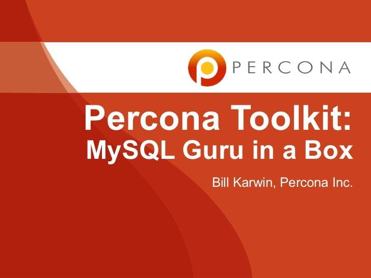 Percona Toolkit:MySQL Guru in a Box        Bill Karwin, Percona Inc.