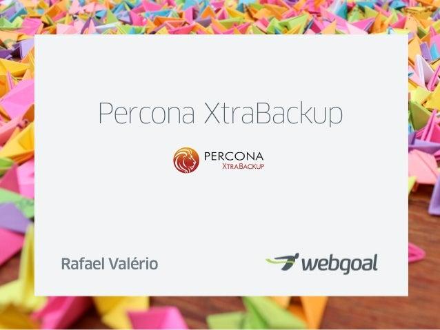 Percona XtraBackupRafael Valério