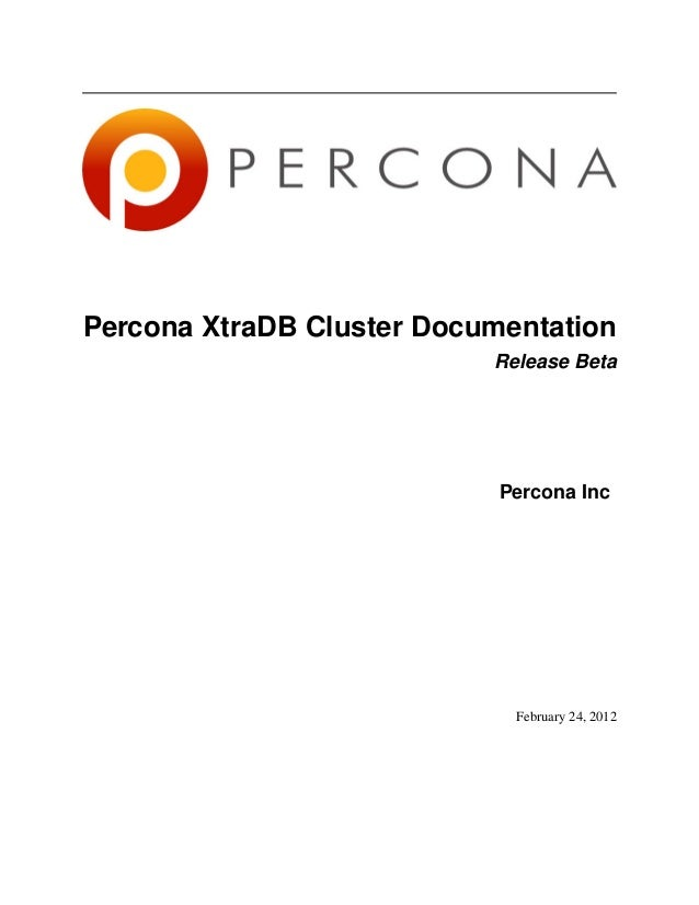 Percona XtraDB Cluster Documentation Release Beta Percona Inc February 24, 2012
