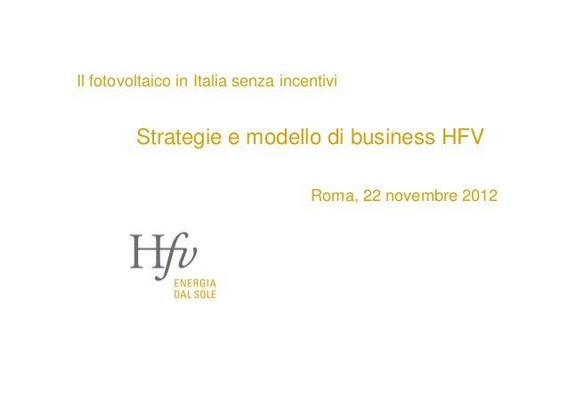 Il fotovoltaico in Italia senza incentivi         Strategie e modello di business HFV                                    R...