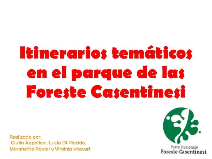 Itinerarios temáticos     en el parque de las     Foreste CasentinesiRealizado por:Giulia Appolloni, Lucia Di Placido,Marg...
