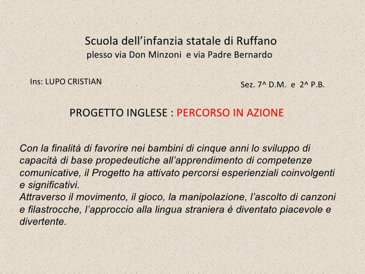 Scuola dell'infanzia statale di Ruffano plesso via Don Minzoni  e via Padre Bernardo Ins: LUPO CRISTIAN Sez. 7^ D.M.  e ...