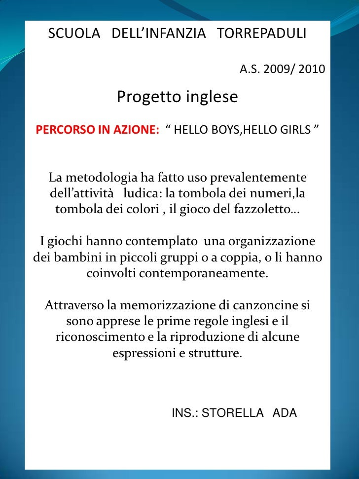 """SCUOLA   DELL'INFANZIA   TORREPADULI<br />A.S. 2009/ 2010<br />Progetto inglese <br />PERCORSO IN AZIONE:  """" HELLO BOYS,HE..."""