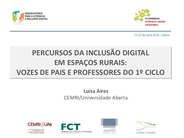 2º CONGRESSO  LITERACIA, MEDIA CIDADANIA  11-12 de maio 2013 , Lisboa  PERCURSOS DA INCLUSÃO DIGITAL EM ESPAÇOS RURAIS: VO...