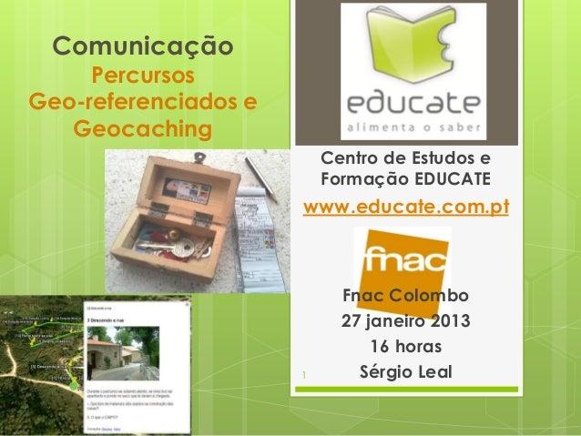 Comunicação     PercursosGeo-referenciados e   Geocaching                          Centro de Estudos e                    ...