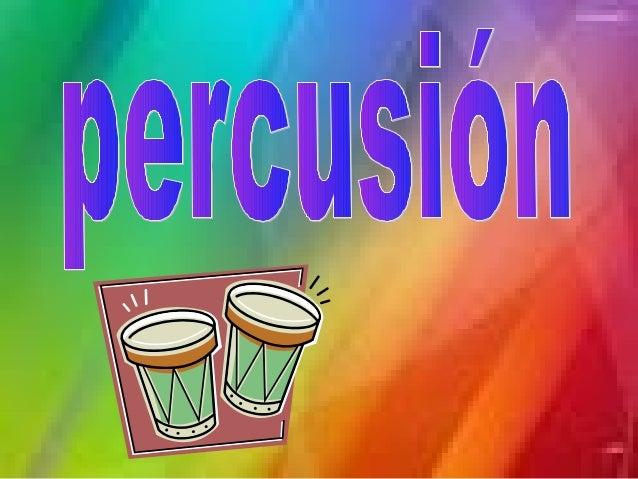 Instrumentos de                          percusión                               De altura indefinida: Aquellos cuyas     ...