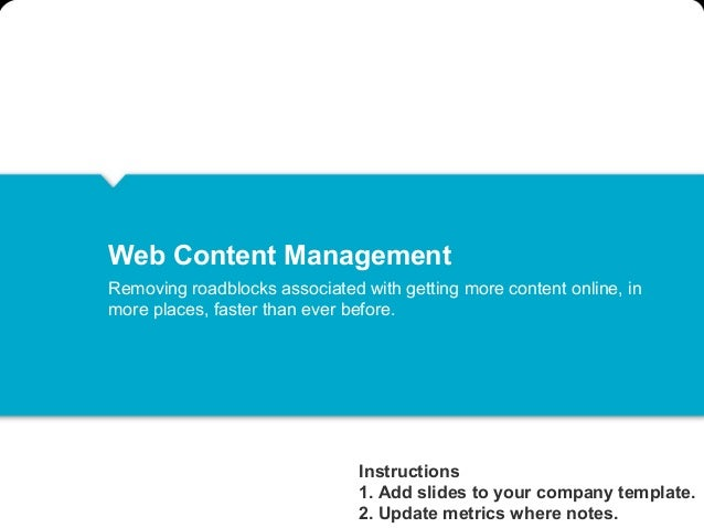 Web Content ManagementRemoving roadblocks associated with getting more content online, inmore places, faster than ever bef...