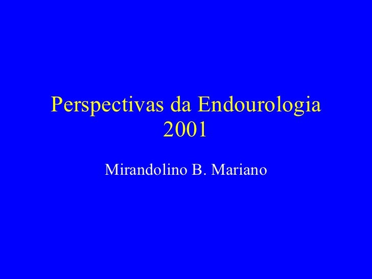Perspectivas da Endourologia 2001 Mirandolino B. Mariano