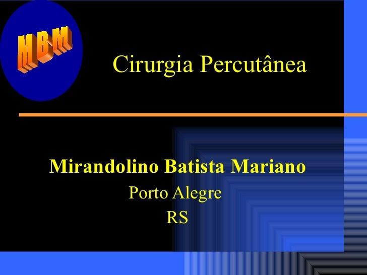 Cirurgia Percutânea Mirandolino Batista Mariano Porto Alegre  RS MBM