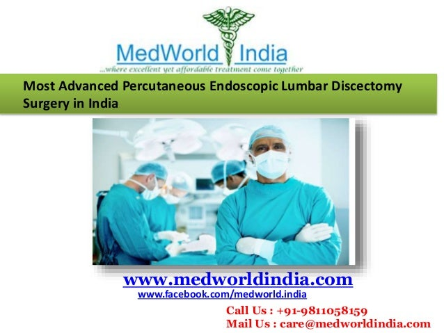 Most Advanced Percutaneous Endoscopic Lumbar Discectomy Surgery in India www.medworldindia.com www.facebook.com/medworld.i...