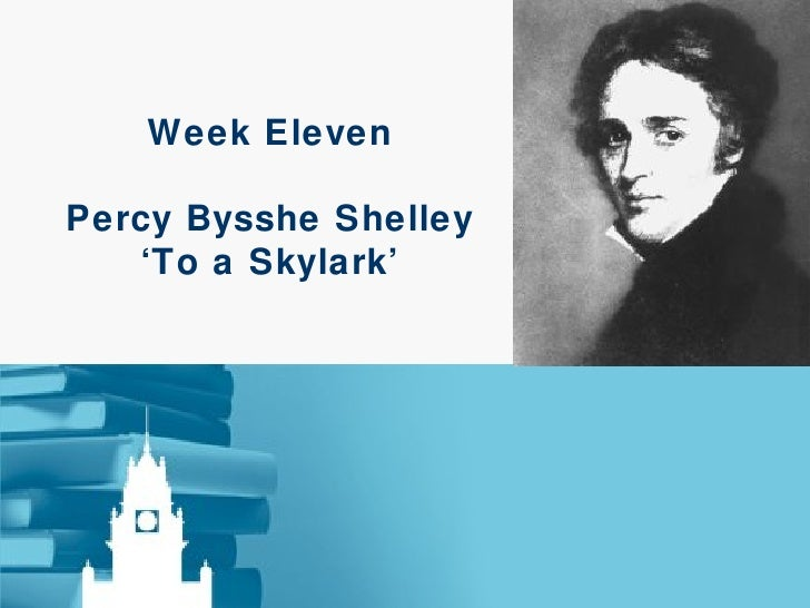 an overview of to a skylark by shelley Percy bysshe shelley was a poet in the early 1800s in this lesson, we will analyze his poem 'to a skylark,' and see how it fits into the romantic.