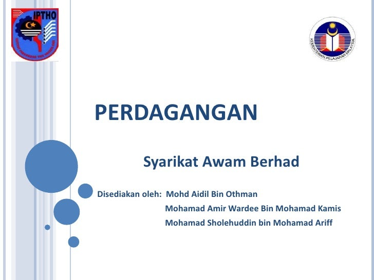PERDAGANGAN Syarikat Awam Berhad Disediakan oleh:  Mohd Aidil Bin Othman Mohamad Amir Wardee Bin Mohamad Kamis Mohamad Sho...