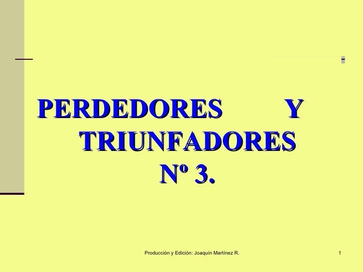 PERDEDORES  Y  TRIUNFADORES Nº 3.