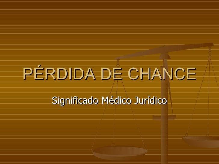 PÉRDIDA DE CHANCE Significado Médico Jurídico