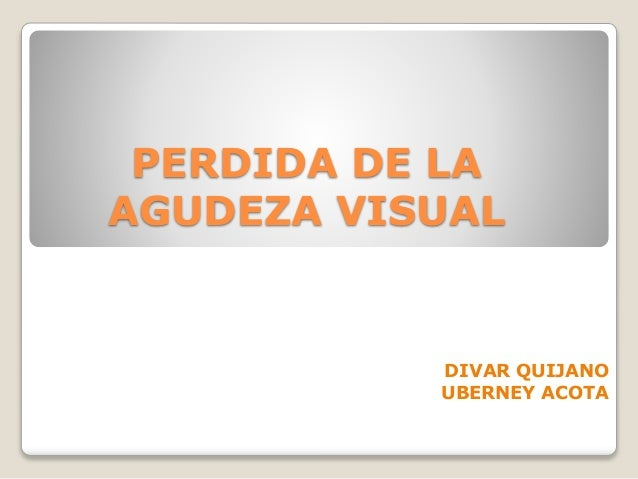 PERDIDA DE LA AGUDEZA VISUAL DIVAR QUIJANO UBERNEY ACOTA