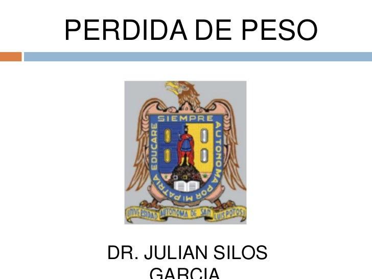 PERDIDA DE PESO<br />DR. JULIAN SILOS GARCIA.<br />