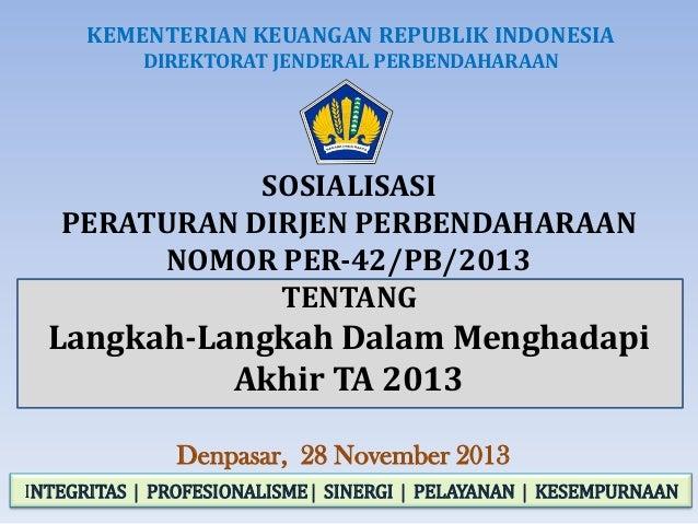 KEMENTERIAN KEUANGAN REPUBLIK INDONESIA DIREKTORAT JENDERAL PERBENDAHARAAN  SOSIALISASI PERATURAN DIRJEN PERBENDAHARAAN NO...