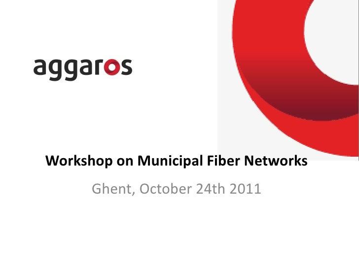 Workshop on Municipal Fiber Networks      Ghent, October 24th 2011