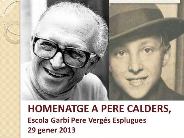 HOMENATGE A PERE CALDERS,Escola Garbí Pere Vergés Esplugues29 gener 2013