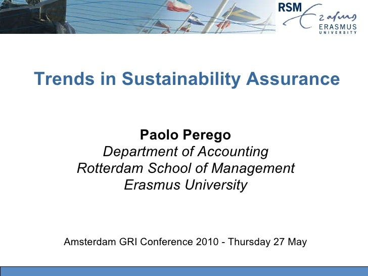 Trends in Sustainability Assurance Paolo Perego Department of Accounting Rotterdam School of Management Erasmus University...