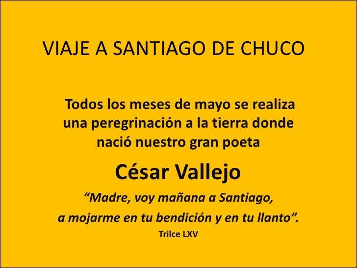 VIAJE A SANTIAGO DE CHUCO<br />Todos los meses de mayo se realiza una peregrinación a la tierra donde nació nuestro gran p...