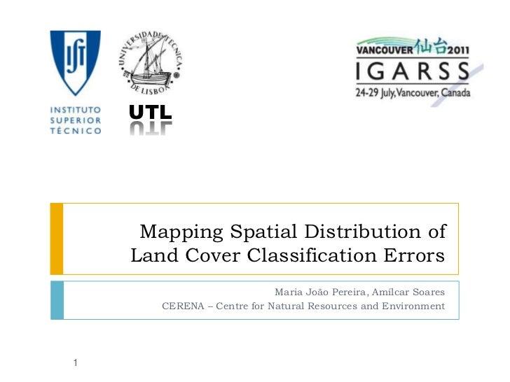 Mapping Spatial Distribution of Land Cover Classification Errors<br />Maria João Pereira, Amílcar Soares<br />CERENA – Cen...