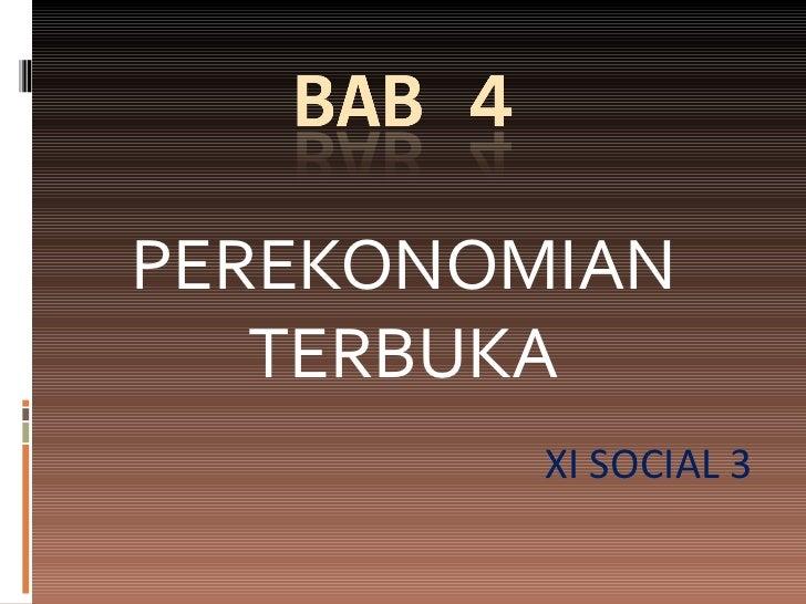 PEREKONOMIAN   TERBUKA         XI SOCIAL 3