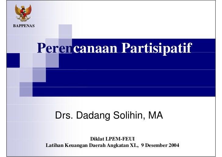 Perencanaan Partisipatif Drs. Dadang Solihin, MA Diklat LPEM-FEUI Latihan Keuangan Daerah Angkatan X L ,  9 Desember 2004