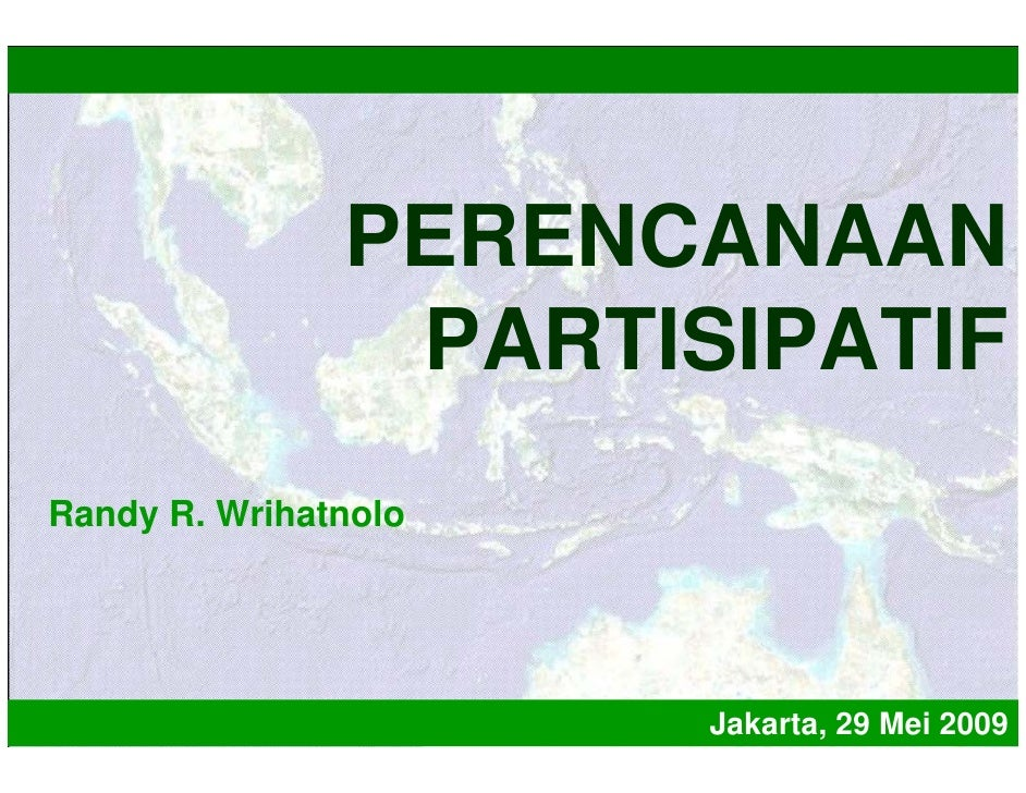 PERENCANAAN                 PARTISIPATIF Randy R. Wrihatnolo                           Jakarta, 29 Mei 2009