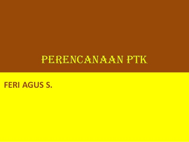 PERENCANAAN PTK FERI AGUS S.