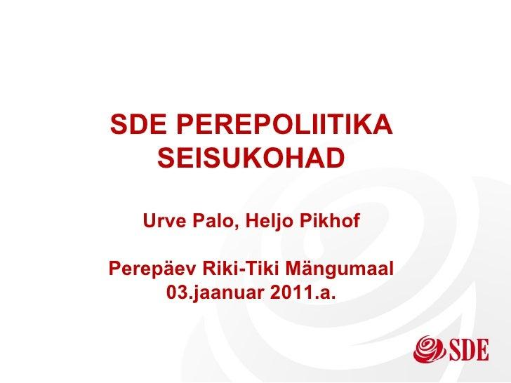 SDE PEREPOLIITIKA SEISUKOHAD Urve Palo, Heljo Pikhof Perepäev Riki-Tiki Mängumaal 03.jaanuar 2011.a.