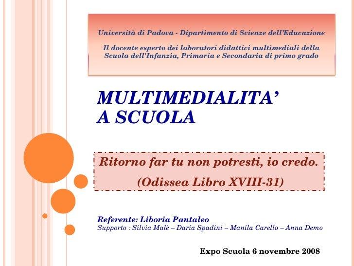 Expo Scuola 6 novembre 2008 Ritorno far tu non potresti, io credo. (Odissea Libro XVIII-31) MULTIMEDIALITA'  A SCUOLA Refe...