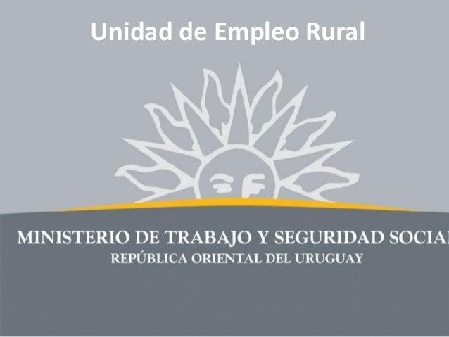 Unidad de Empleo Rural- Ministerio de trabajo y seguridad social de Uruguay