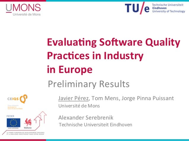 Evalua&ng)So,ware)Quality)Prac&ces)in)Industry)in)Europe)Preliminary*Results*  Javier*Pérez,*Tom*Mens,*Jorge*Pinna*Puissan...