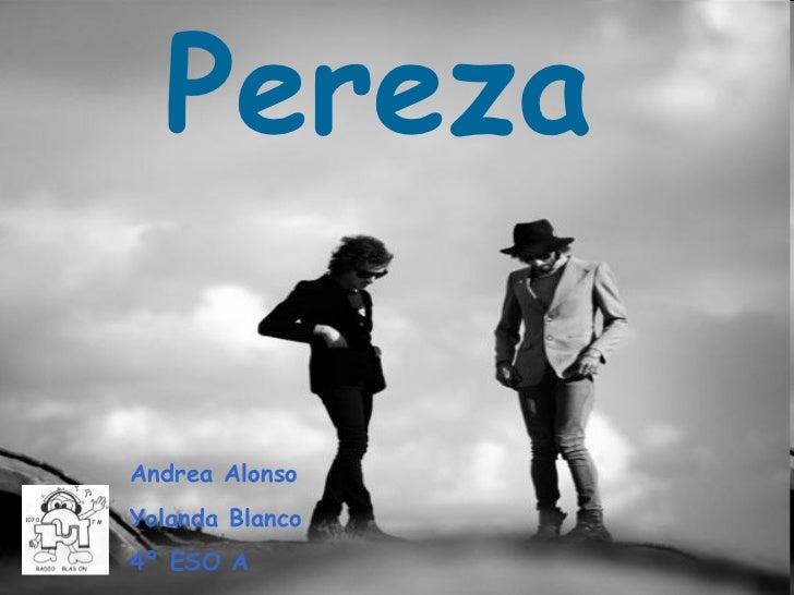 PerezaAndrea AlonsoYolanda Blanco4º ESO A