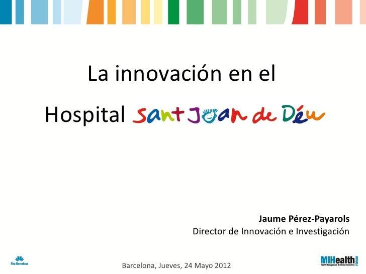 Perez Payarols, Jaume - La innovación en el Hospital Sant Joan de Déu